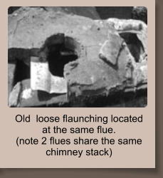 Old  loose flaunching located at the same flue. (note 2 flues share the same chimney stack)